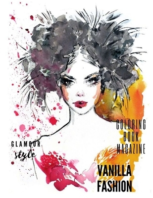 VANILLA FASHION - Coloring book magazine: Fashion Illustrator Coloring Pages for Adult and Older Teen Relaxation Activities