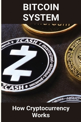 Bitcoin System: How Cryptocurrency Works: How To Get Bitcoin
