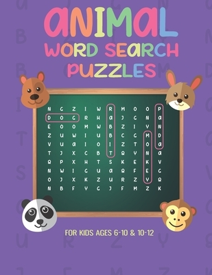 Animal Word Search Puzzles For Kids Ages 6-10 & 10-12: Playful Activity book for Clever Boys And Girls, Cool Gift for you Child To Improve Terminologi
