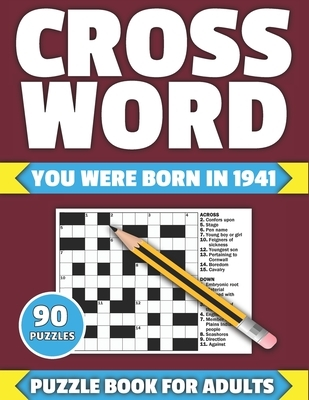 Crossword: You Were Born In 1941: Crossword Puzzle Book For All Brain Games Lover Seniors And Adults With Supplying Large Print 9