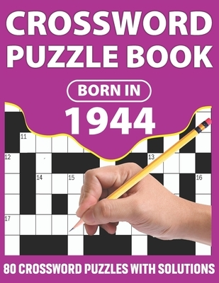 Crossword Puzzle Book: Born In 1944: Crossword Puzzle Book For All Word Games Lover Seniors And Adults With Supplying Large Print 80 Puzzles