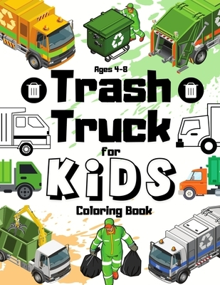 Trash Truck Coloring Book For Kids Ages 4-8: My First Little Book of Garbage Truck Trashy Town For Little Boys and Toddlers Who Loves Trucks Birthday