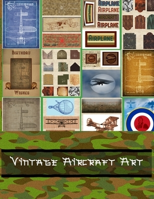 Vintage Aircraft Art: A Collection of Airplane Picture Book for Scrapbooking. 33 Design Airplane Sheets for Your Junk Journal