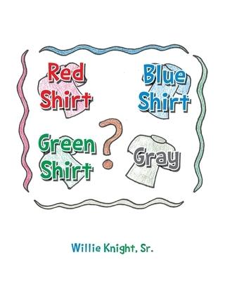 Red Shirt, Blue Shirt, Green Shirt, Grey