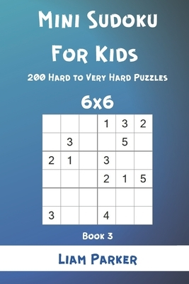 Mini Sudoku For Kids - 200 Hard to Very Hard Puzzles 6x6 Book 3