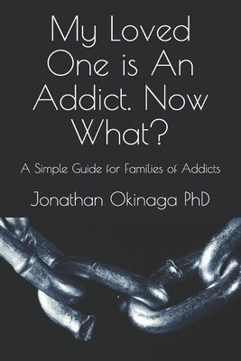My Loved One is An Addict. Now What?: A Simple Guide for Families of Addicts