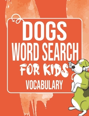 Dogs Word Search for Kids Vocabulary: Sight Words Word Search Puzzles For Kids With High Frequency Words Activity Book For Pre-K Kindergarten 1st 2nd