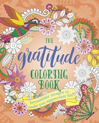 The Gratitude Coloring Book: Irresistible Images to Make You Appreciate Life