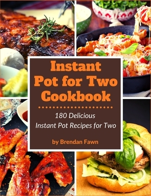 Instant Pot for Two Cookbook: 180 Delicious Instant Pot Recipes for Two