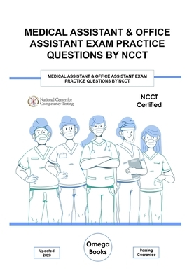 Medical Assistant & Office Assistant Exam Practice Questions by NCCT: 6oo+ Exam Questions for Medical Assistant NCMA & NCMOA Exam Prep Updated 2020