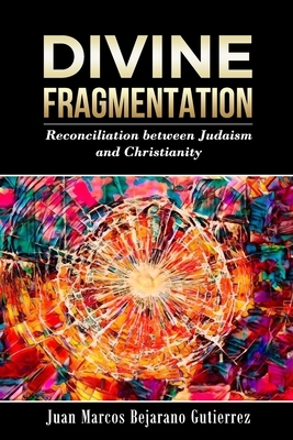 Divine Fragmentation: Reconciliation between Judaism and Christianity