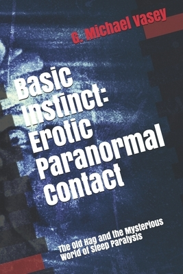 Basic Instinct: Erotic Paranormal Contact: : The Old Hag and the Mysterious World of Sleep Paralysis