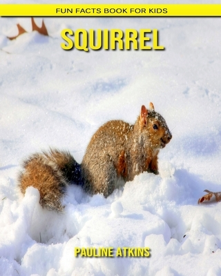 Squirrel: Fun Facts Book for Kids