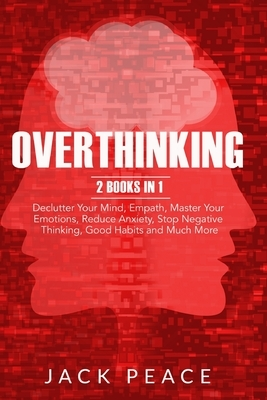 Overthinking: 2 Books in 1: Declutter Your Mind, Empath, Master Your Emotions, Reduce Anxiety, Stop Negative Thinking, Good Habits a