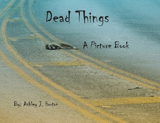 Dead Things A Picture Book