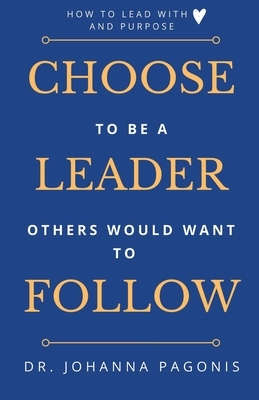 Choose to be a leader others would want to follow: How to lead with heart and purpose