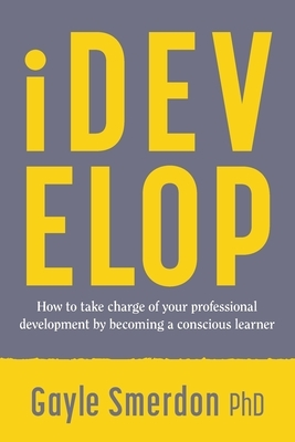 iDevelop: How to take charge of your professional development by becoming a conscious learner