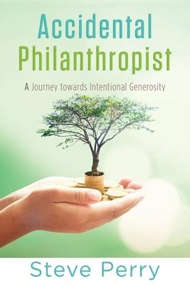 Accidental Philanthropist: A Journey towards Intentional Generosity