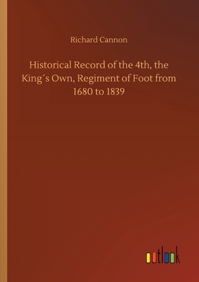 Historical Record of the 4th, the King´s Own, Regiment of Foot from 1680 to 1839