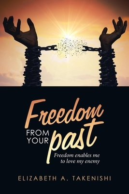 Freedom from Your Past: Freedom Enables Me to Love My Enemy