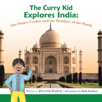 The Curry Kid Explores India: One Smart Cookie and the Wonders of the World