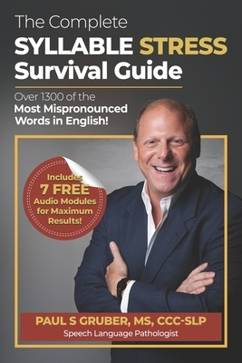 The Complete Syllable Stress Survival Guide: Over 1300 of the Most Mispronounced Words in English!