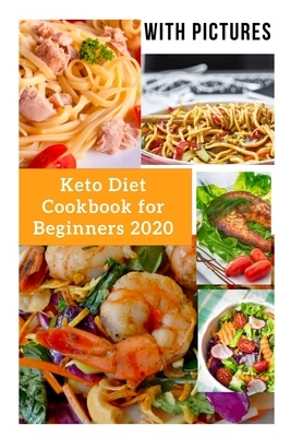 Keto Diet Cookbook for Beginners 2020: 2 Books, With 30 Day Keto Diet Plan Easy Recipes for Weight Loss With Pictures
