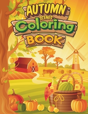 Autumn Scenes Coloring Book: Country Romantic Nature Landscapes Scenes For Kids And Adults To Colouring
