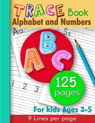 Alphabet and numbers trace book: 9 lines per page - for kids ages 3-5, Students Learning to wrte (126 pages: 8.5x11 inches)