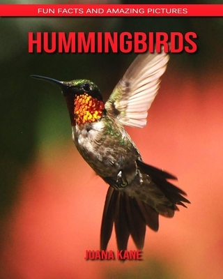 Hummingbirds: Fun Facts and Amazing Pictures