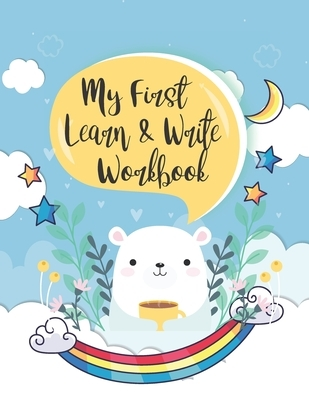 My First Learn to Write Workbook: Fun with Numbers, Letters, Shapes, Colors, and Painting and Remember Practice Brine Create Imagine Ideas with Perfec
