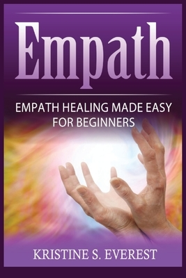 Empath: Empath Healing Made Easy For Beginners (Handling Sociopaths and Narcisissists, Protect Yourself From Manipulation, Sel