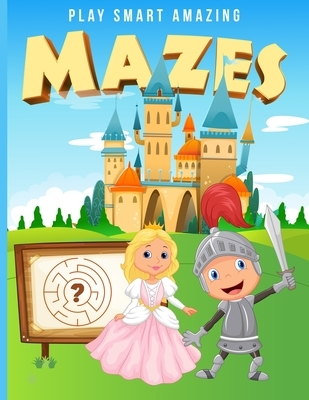 Play Smart Amazing Mazes: For Kids Ages 2-4