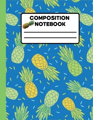 Composition Notebook: Wide Ruled Lined Paper Notebook Journal, Sweet Colorful Pineapples Workbook for Girls Kids Teens Students for Preschoo
