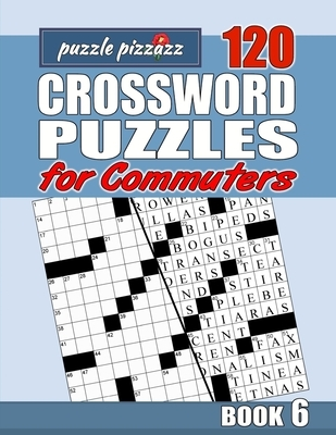 Puzzle Pizzazz 120 Crossword Puzzles for Commuters Book 6: Smart Relaxation to Challenge Your Brain and Exercise Your Mind