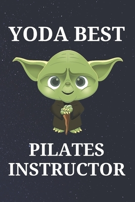 Yoda Best Pilates Instructor: Unique Appreciation Gift with Beautiful Design and a Premium Matte Softcover