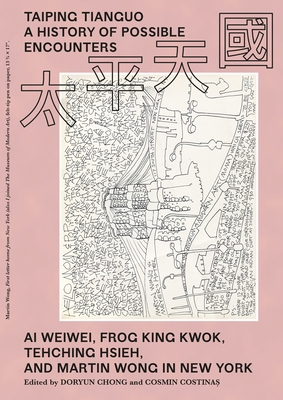 Taiping Tianguo-A History of Possible Encounters: AI Weiwei, Frog King Kwok, Tehching Hsieh, and Martin Wong in New York