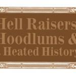Hell Raisers, Hoodlums & Heated History