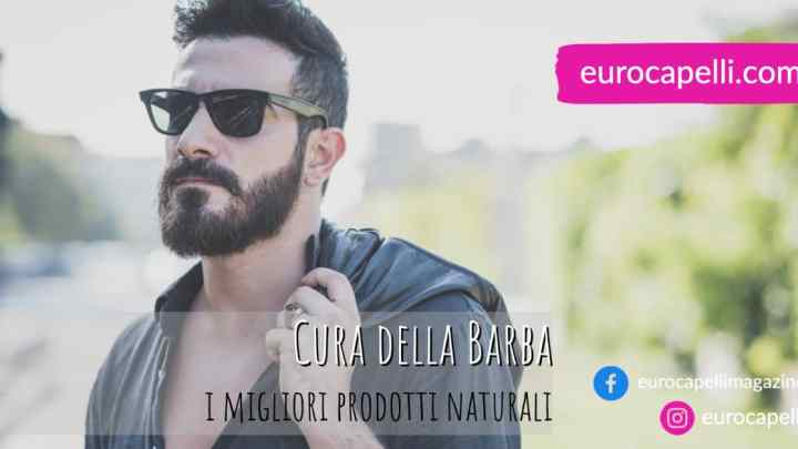 I Migliori Prodotti Naturali per la cura della Barba 2021