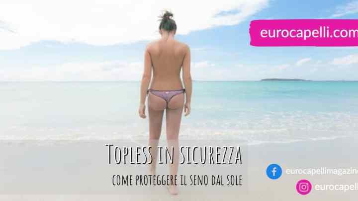 Topless in sicurezza, come proteggere il seno dal sole