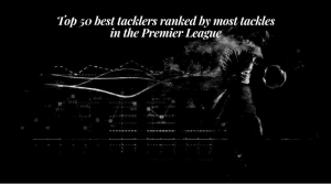 Top 50 best tacklers ranked by most tackles in the Premier League