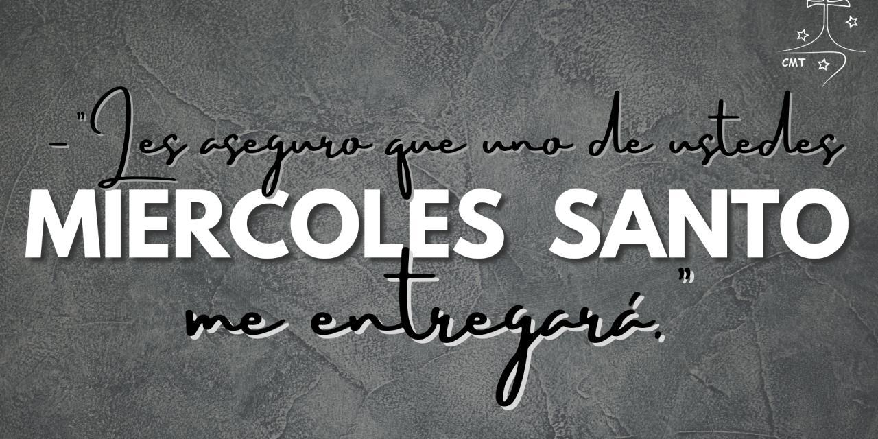 MIÉRCOLES SANTO. EVANGELIO DEL DÍA