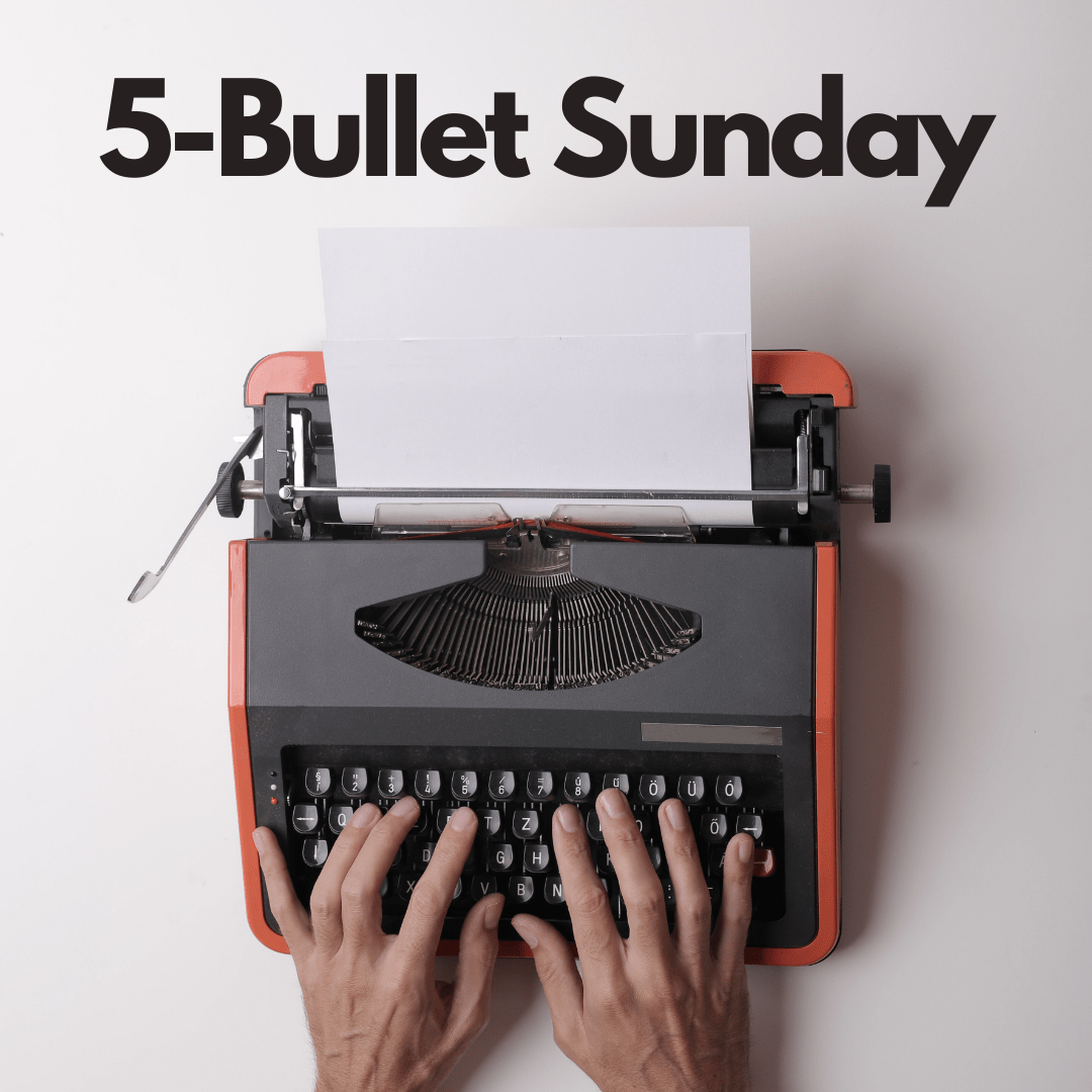 Read more about the article 5-Bullet Sunday – #39