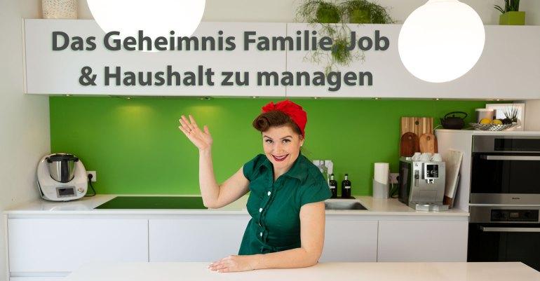 Das Geheimnis Familie, Job und Haushalt zu managen