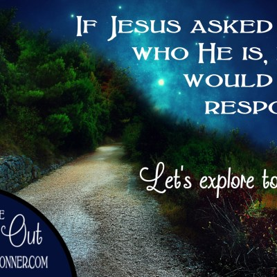 """Jesus Asks The Question – """"Who Do You Say I Am?"""""""