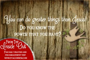 You can do greater things than Jesus.