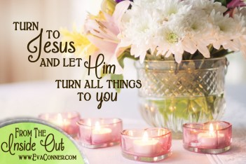 Turn to Jesus and let Him turn all things to you.