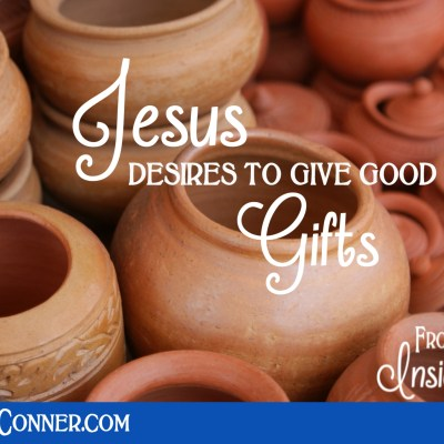 Do You Desire Good Gifts?