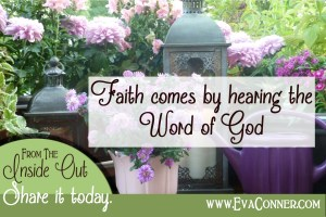 Faith comes by hearing the Word of God.