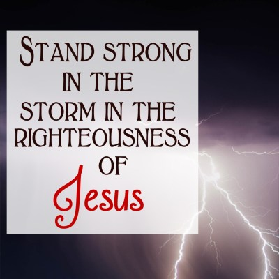 The Righteous Stand Strong in the Storm